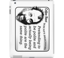 Pretending to be polite and actually being polite are the same thing. iPad Case/Skin