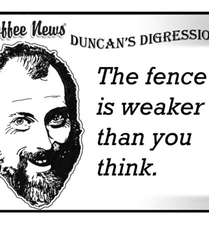 The Fence is Weaker Than You Think Sticker
