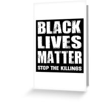 Black Lives Matter Stop the Killings W Greeting Card