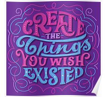 Create The Things You Wished Existed Poster