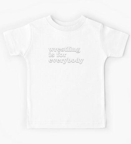 wrestling is for everybody Kids Tee