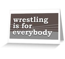 wrestling is for everybody Greeting Card