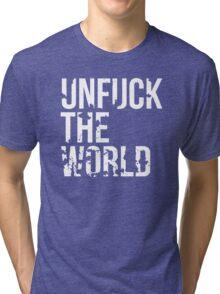 unfuck the world Tri-blend T-Shirt