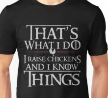 That's What I Do, I Raise Chickens And I Know Things Unisex T-Shirt