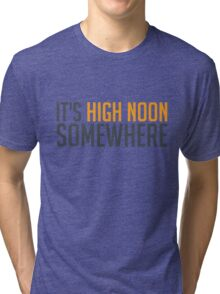 It's High Noon Somewhere Tri-blend T-Shirt