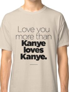 Love like Kanye love Kanye Classic T-Shirt