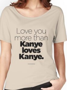 Love like Kanye love Kanye Women's Relaxed Fit T-Shirt