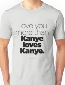 Love like Kanye love Kanye Unisex T-Shirt