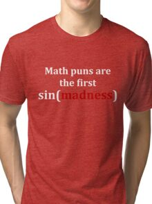 Math puns are the first sign of madness (white font) Tri-blend T-Shirt