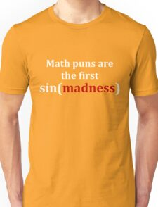 Math puns are the first sign of madness (white font) Unisex T-Shirt