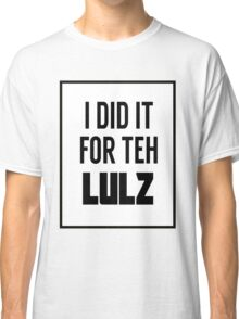 For the LULZ #3 Classic T-Shirt