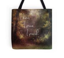 I burn, I pine, I parish Tote Bag