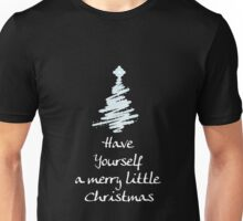 Have Your Self A Merry Little Christmas Unisex T-Shirt