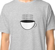 """I Like You A Latte"" print Classic T-Shirt"