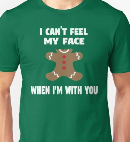 I Can't Feel My Face When I'm With You Unisex T-Shirt