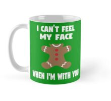 I Can't Feel My Face When I'm With You Mug