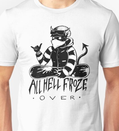 All Hell Froze Over Unisex T-Shirt