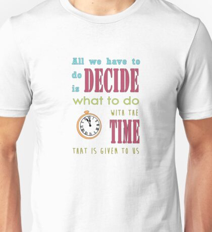 Quote: all we have to do is decide what to do with the time that's given to us Unisex T-Shirt