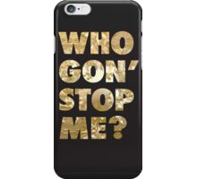 Who Gon' Stop Me? iPhone Case/Skin