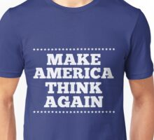 Make America think again - not my president Unisex T-Shirt