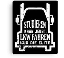 Studieren kann jeder. LKW fahren nur die Elite Canvas Print