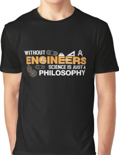 Without Engineers Science Is Just A Philosophy  Graphic T-Shirt