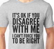 IT'S OK IF YOU DISAGREE Unisex T-Shirt