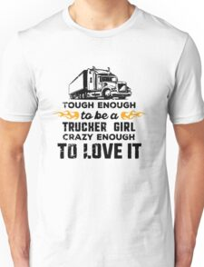 Trucker Girl: tough enough, crazy enough to love it Unisex T-Shirt