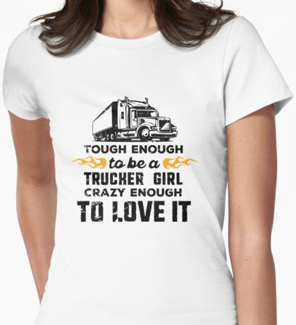 Trucker Girl: tough enough, crazy enough to love it Womens Fitted T-Shirt