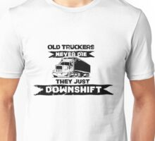 Old Truckers never die, they downshift Unisex T-Shirt