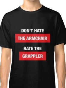Don't Hate The Armchair. Hate The Grappler. Classic T-Shirt
