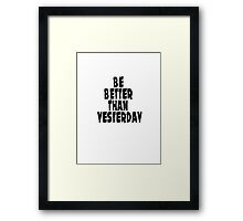 Be a better than yesterday big 1 Framed Print