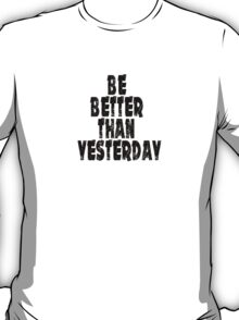 Be a better than yesterday big 1 T-Shirt
