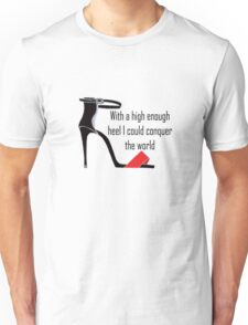 With a high enough heel I could conquer the world Unisex T-Shirt