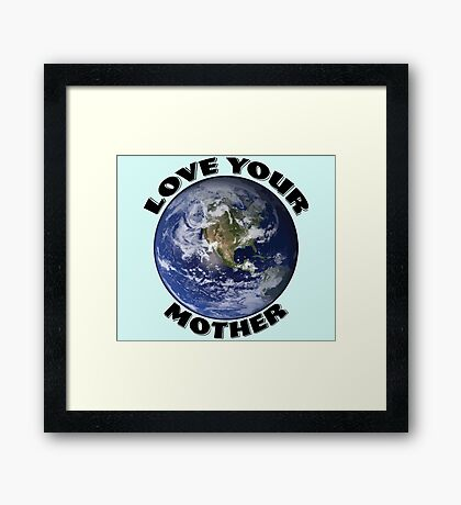 Love Your Mother Framed Print