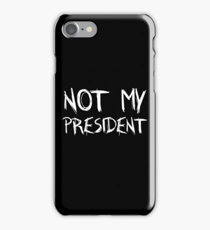 Not My President - Anti Trump Protest iPhone Case/Skin
