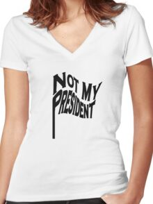 Not My President Anti Trump Protest Women's Fitted V-Neck T-Shirt