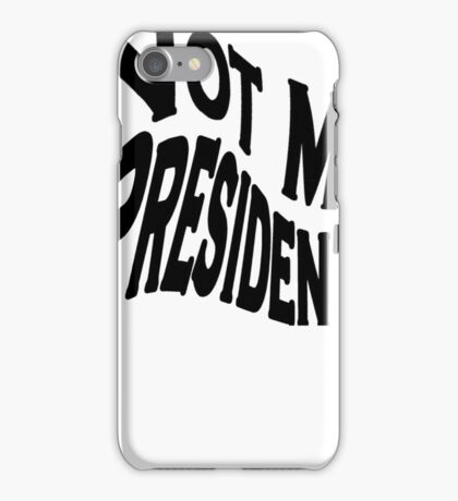 Not My President Anti Trump Protest iPhone Case/Skin