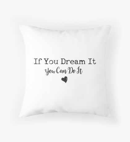 If you dream it, you can do it... Throw Pillow