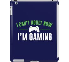 I Can't Adult Now I'm Gaming iPad Case/Skin