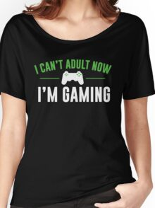 I Can't Adult Now I'm Gaming Women's Relaxed Fit T-Shirt