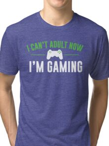 I Can't Adult Now I'm Gaming Tri-blend T-Shirt