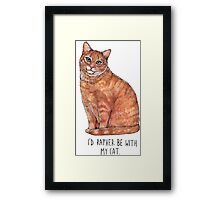 I'd rather be with my cat Framed Print