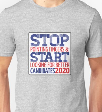 Start looking for better candidates Unisex T-Shirt