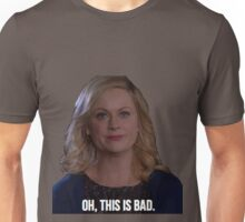 Leslie Knope--Oh this is bad Unisex T-Shirt