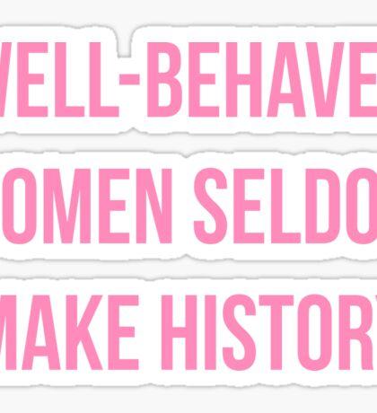 WELL-BEHAVED WOMEN SELDOM MAKE HISTORY Sticker