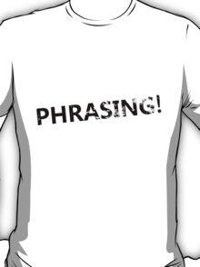 Phrasing! T-Shirt