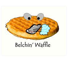 Belchin' Waffle Art Print