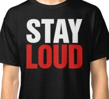 Stay Loud - White & Red on Black Classic T-Shirt