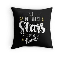 All Of These Stars Will Guide Us Home Throw Pillow
